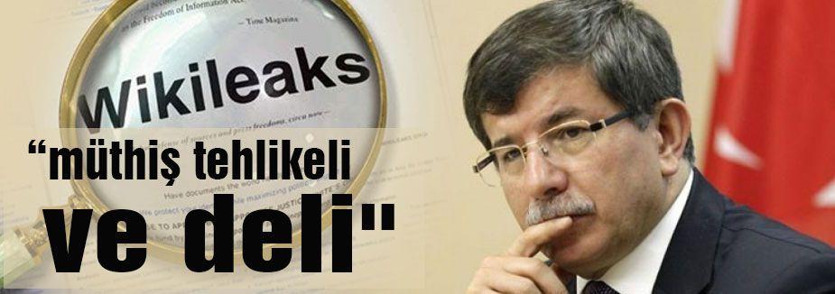 """""""Davutoğlu müthiş tehlikeli ve deli"""""""