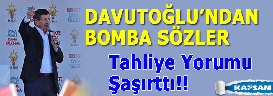 Davutoğlu'nun Tahliye Yorumu Şaşırttı!!