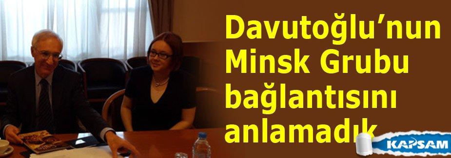 'Davutoğlu'nun Minsk Grubu bağlantısını anlamadık'
