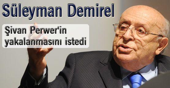 Demirel Şivan Perwer'in yakalanmasını istedi
