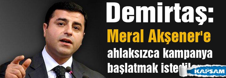 Demirtaş: Akşener'e ahlaksızca kampanya başlatmak istediler