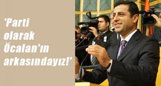 Demirtaş, 'Öcalan'ın arkasındayız!'