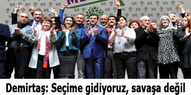 Demirtaş: Seçime gidiyoruz, savaşa değil