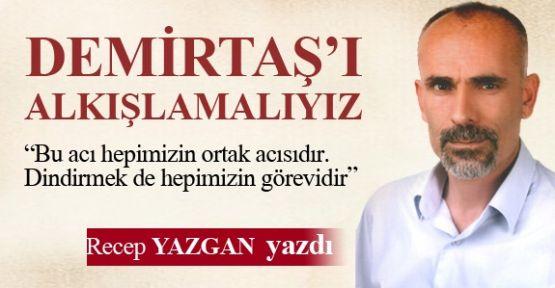 """""""Demirtaş'alkışlamalıyız"""""""