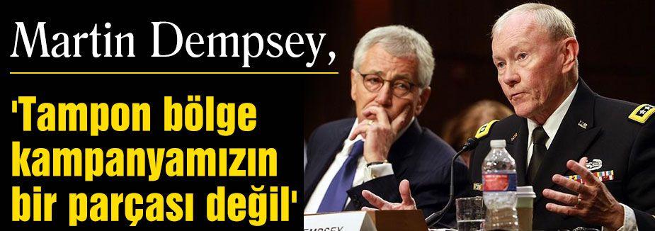 Dempsey, 'Tampon bölge kampanyamızın bir parçası değil'