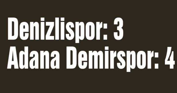 Denizlispor: 3  Adana Demirspor: 4