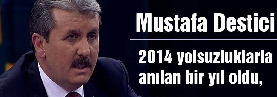 Destici; 2014 yolsuzluklarla anılan bir yıl oldu