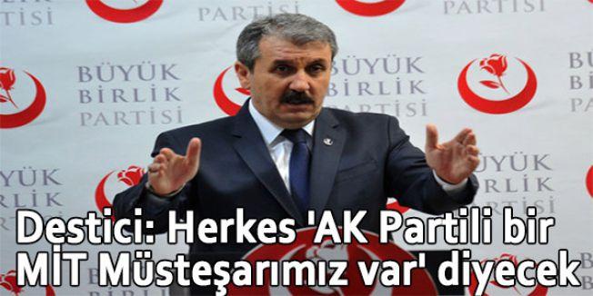 Destici: Herkes 'AK Partili bir MİT Müsteşarımız var' diyecek
