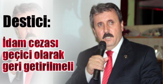 Destici : Mehmetçiğin Kanına Kastedenler İdam Edilmeli