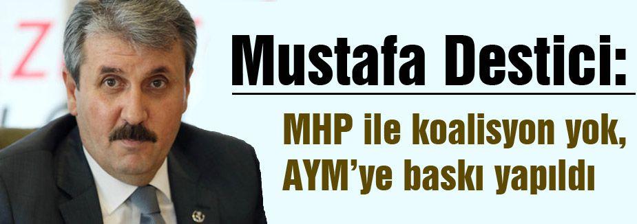 Destici; 'MHP ile koalisyon yok'
