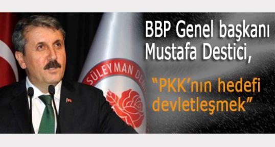 """Destici """"PKK'nın hedefi devletleşmek"""""""