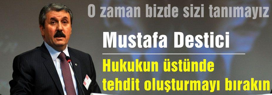 Destici; Türkiye'yi yönetenlere, iktidar yetkililerine sesleniyorum