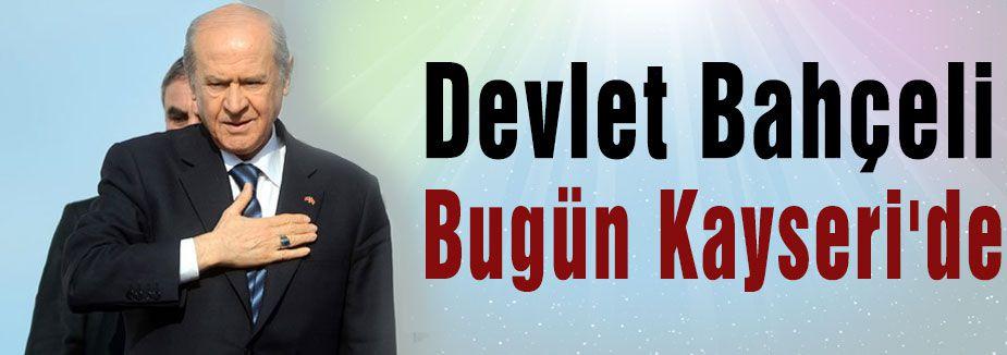 Devlet Bahçeli Bugün Kayseri'de