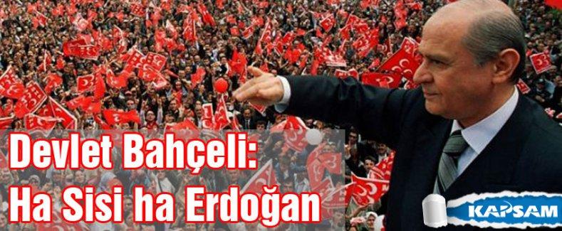 Devlet Bahçeli: Ha Sisi ha Erdoğan