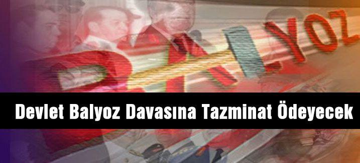Devlet Balyoz Davasına Tazminat Ödeyecek
