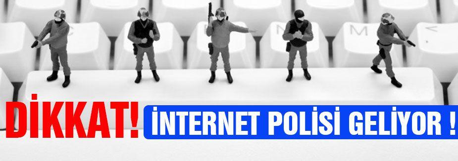 Dikkat! internet polisi geliyor