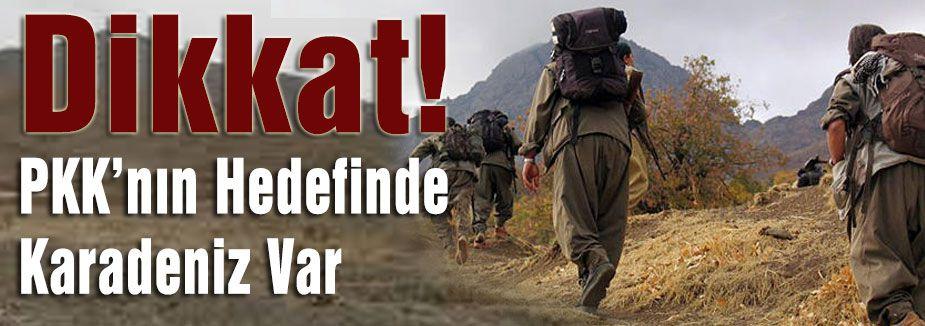 Dikkat! PKK'nın Hedefinde Karadeniz Var