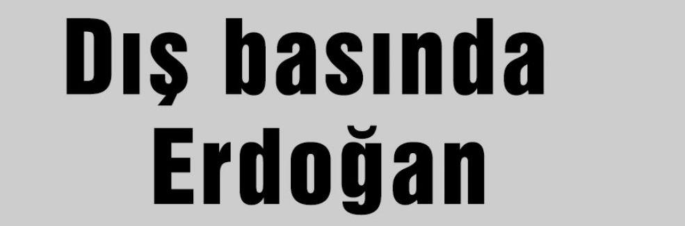 Dış basında Erdoğan