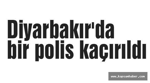 Diyarbakır'da polis kaçırıldı