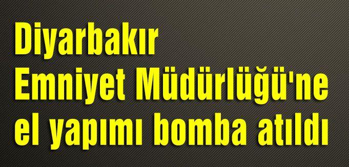 Diyarbakır Emniyet Müdürlüğü'ne bomba atıldı