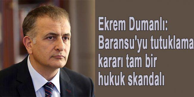 Dumanlı: Baransu'yu tutuklama kararı bir hukuk skandalı