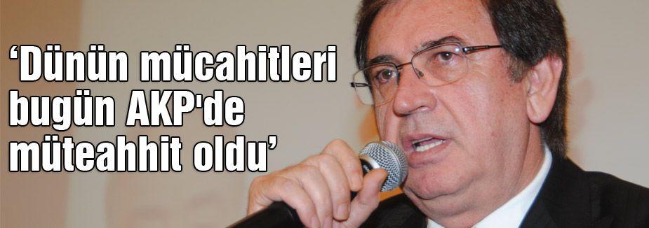 'Dünün mücahitleri Bugün AKP'de müteahhit'