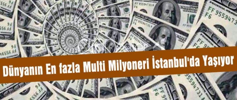 Dünyanın En fazla Multi Milyoneri İstanbul'da Yaşıyor