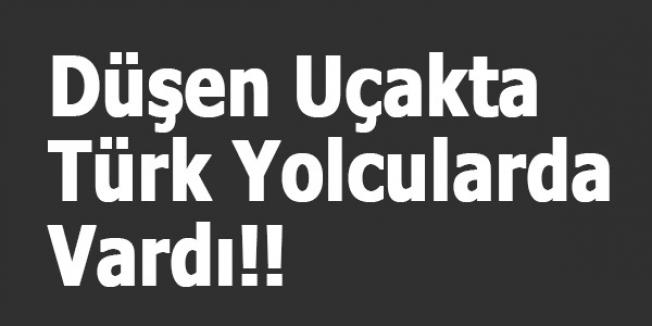 Düşen Uçakta Türk Yolcularda Vardı!!