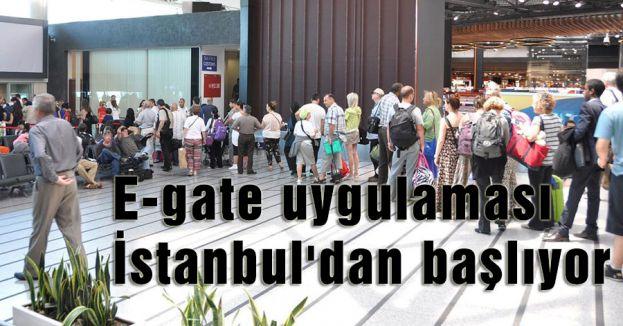 E-gate uygulaması İstanbul'dan başlıyor