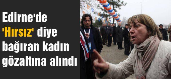 Edirne'de 'Hırsız' diye bağıran kadın gözaltına alındı