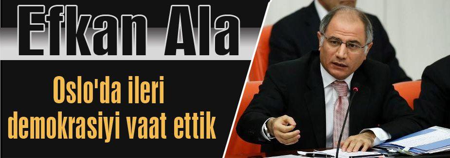 Efkan Ala: Oslo'da ileri demokrasiyi vaat ettik