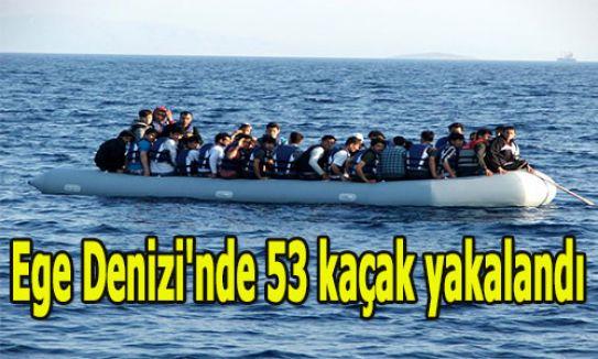 Ege Denizi'nde 53 kaçak yakalandı...