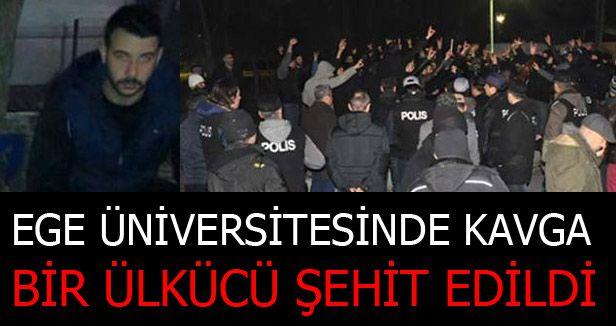Ege Üniversitesi'nde Gerginlik. BİR ÜLKÜCÜ ŞEHİT