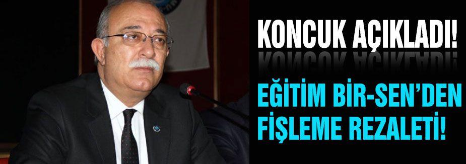 KONCUK AÇIKLADI: EĞİTİM BİR-SEN'DEN FİŞLEME REZALETİ!