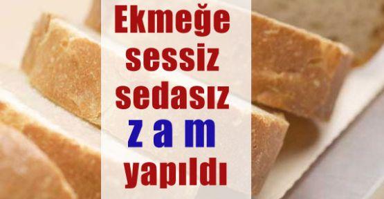 Ekmeğe sessiz sedasız zam!