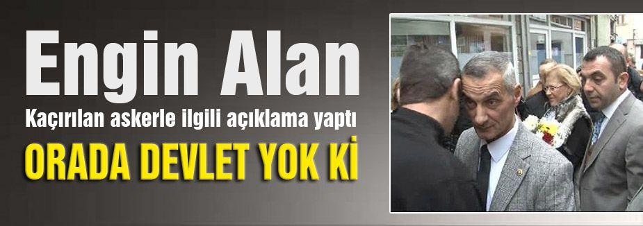 Engin Alan; Orada Devlet Yok ki ...