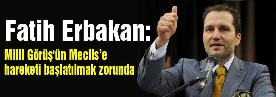Erbakan: Milli Görüş'ün Meclis'e hareketi başlatılmak zorunda