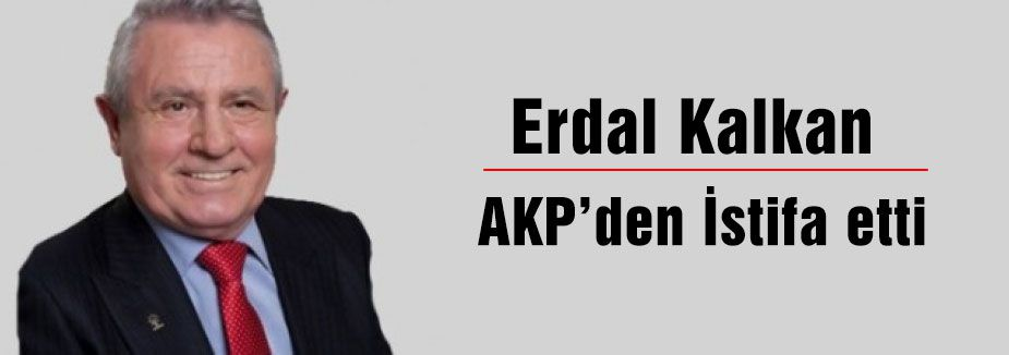 Erdal Kalkan partisinden istifa etti...