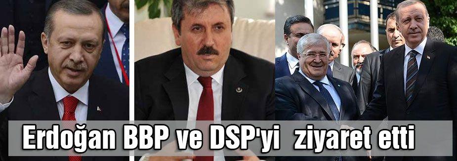 Erdoğan BBP ve DSP'yi  ziyaret etti
