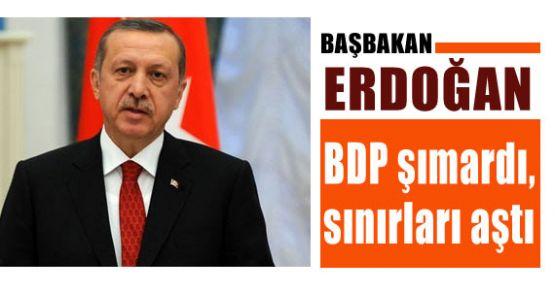 Erdoğan: BDP şımardı, sınırları aştı