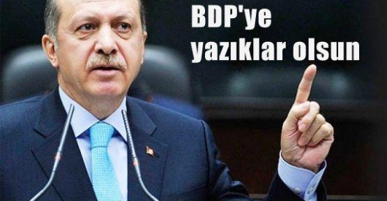 Erdoğan: BDP'ye yazıklar olsun!