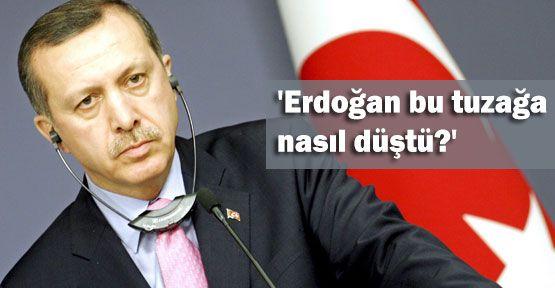 'Erdoğan bu tuzağa nasıl düştü?'