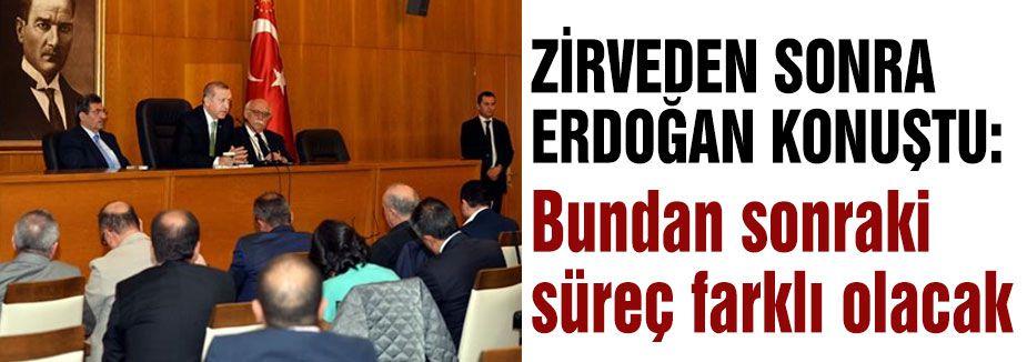 Erdoğan; Bundan sonraki süreç farklı olacak