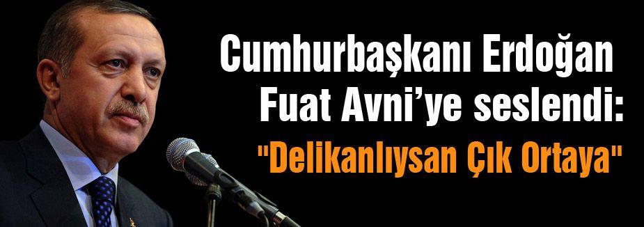 """Erdoğan; """"Delikanlıysan Çık Ortaya"""""""