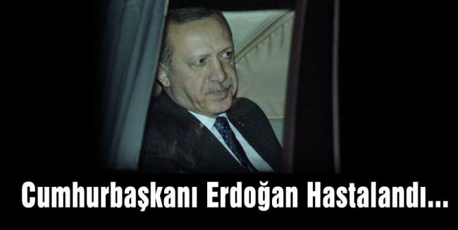 Erdoğan Hastalandı...