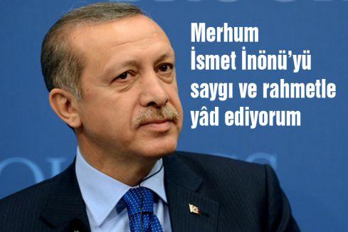 Erdoğan: Merhum İsmet İnönü'yü saygı ve rahmetle yâd ediyorum