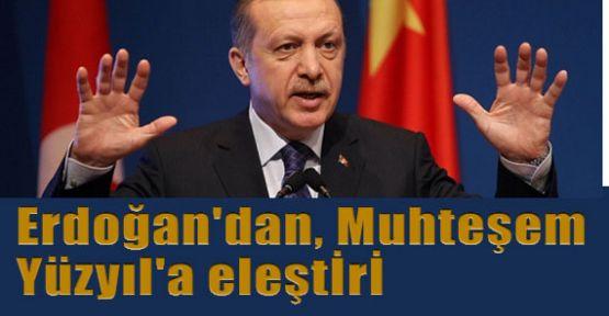 Erdoğan, Muhteşem Yüzyıl  Dizisini Kınadı