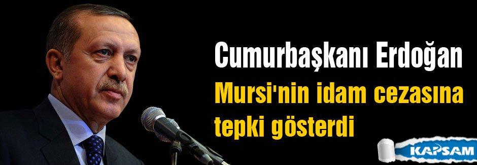 Erdoğan: Mursi'nin idam cezasına tepki gösterdi
