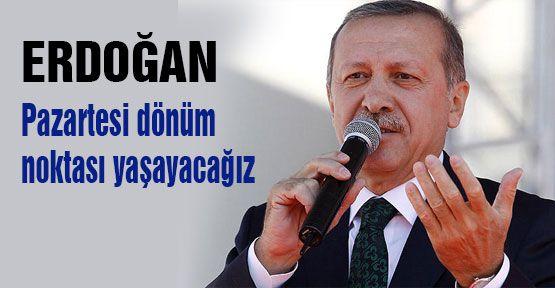 Erdoğan: Pazartesi dönüm noktası