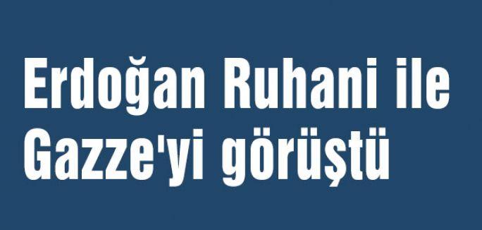 Erdoğan Ruhani ile Gazze'yi görüştü